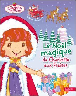 Livre : Le Noel magique de Charlotte aux fraises