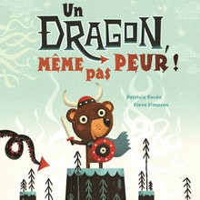 Un livre tendre et imaginatif : Un Dragon, même pas peur !