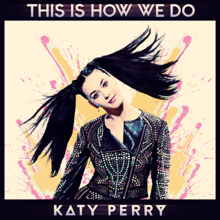 Chanson : Katy Perry - This Is How We Do