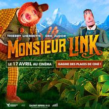 Gagne tes places de cinéma pour Monsieur Link !