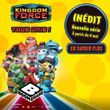 Jeu concours : KINGDOM FORCE, la Force des Royaumes : la nouvelle série en exclu sur BOOMERANG !